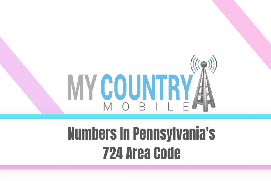 Numbers In Pennsylvania's 724 Area Code - My Country Mobile