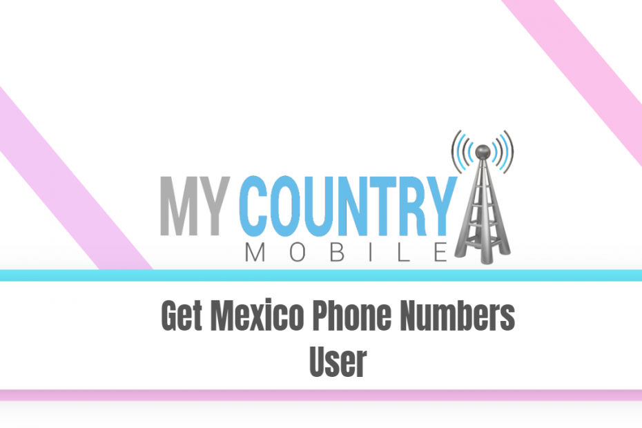 Get Mexico Phone Numbers User - My Country Mobile