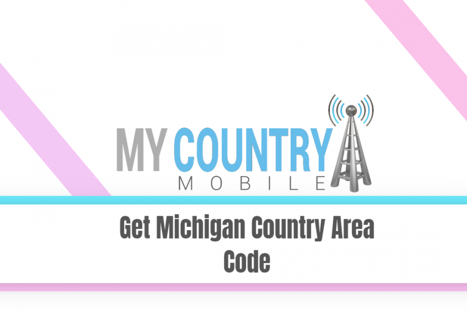 Get Michigan Country Area Code - My Country Mobile