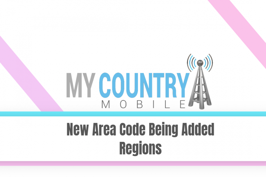 New Area Code Being Added Regions - My Country Mobile