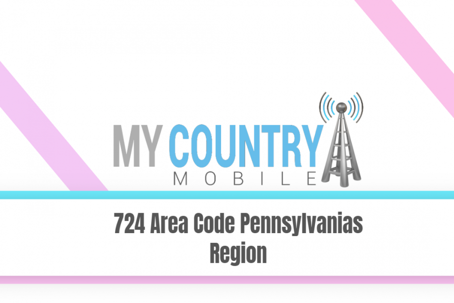 724 Area Code Pennsylvanias Region - My Country Mobile