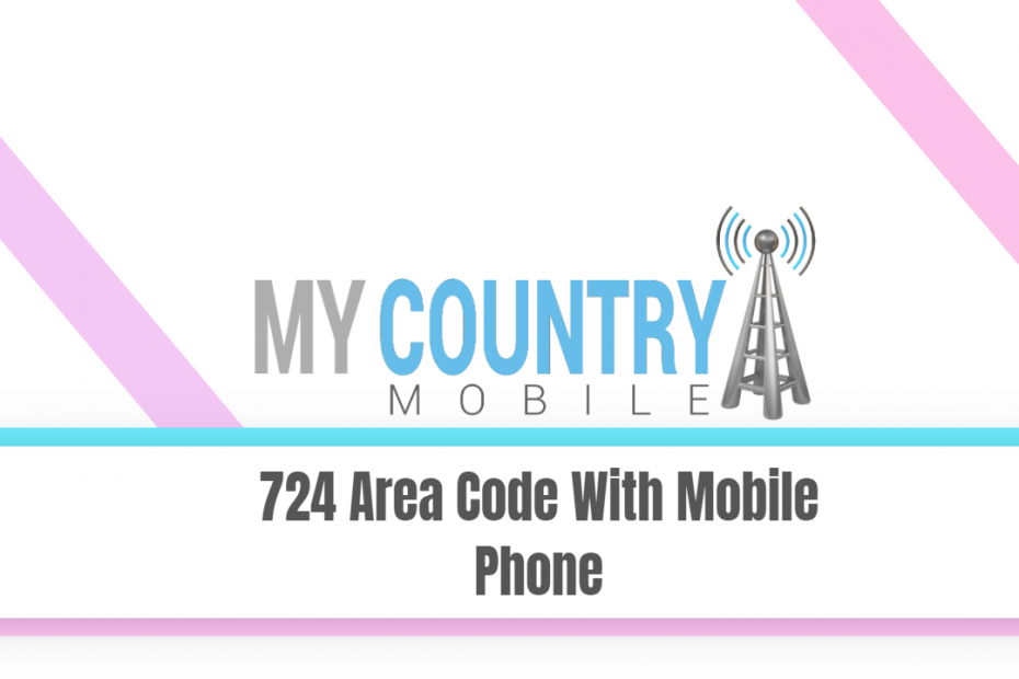 724 Area Code With Mobile Phone - My Country Mobile